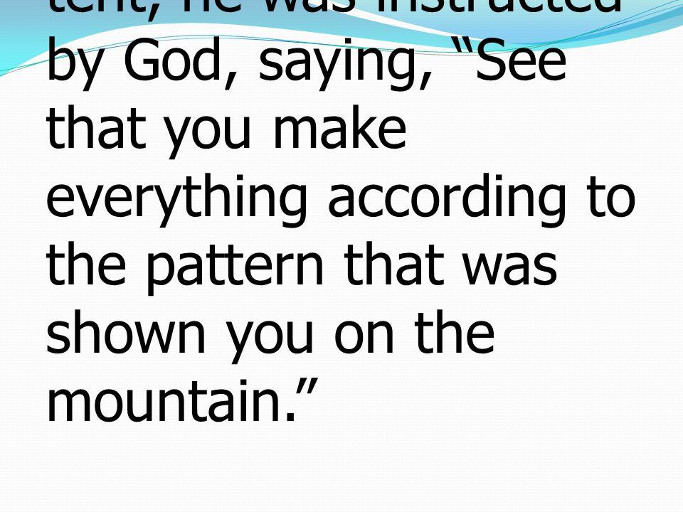 5 ปุโรหิตเหล่านั้นปฏิบัติกิจ ในเต็นท์ ที่เป็นแต่แบบ และเงาแห่งศักดิ์สิทธิสถาน ดังโมเสสเมื่อท่านจะตั้ง เต็นท์นั้น พระเจ้าก็ได้ตรัส สั่งว่า จงระวังทำทุกสิ่ง ตามแบบที่เราแจ้งแก่เจ้า บนภูเขา
