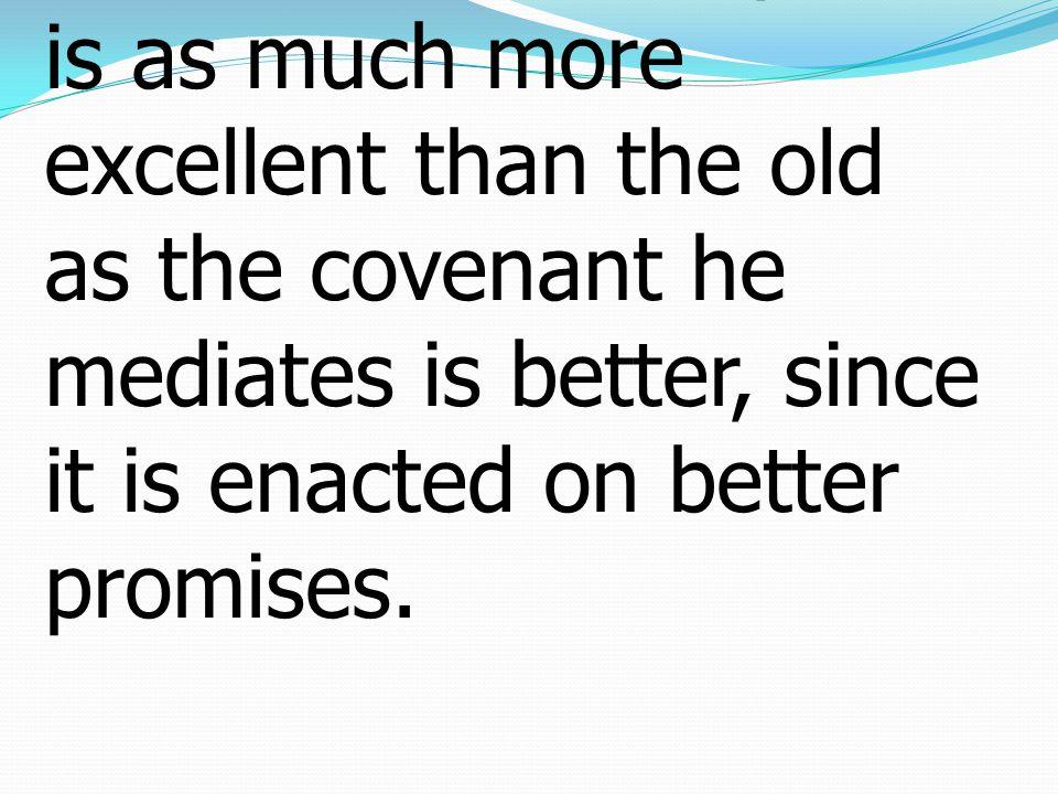 6 แต่พระคริสต์ทรงปฏิบัติ พันธกิจอันประเสริฐกว่า ของปุโรหิตเหล่านั้น อย่างกับพันธสัญญาซึ่งพระ เจ้าทรงเป็นผู้กลางนั้น ก็ ประเสริฐกว่าพันธสัญญา เดิม เพราะว่าได้ทรง ตั้งขึ้นโดยพระสัญญา ทั้งหลายอันประเสริฐกว่า เก่า