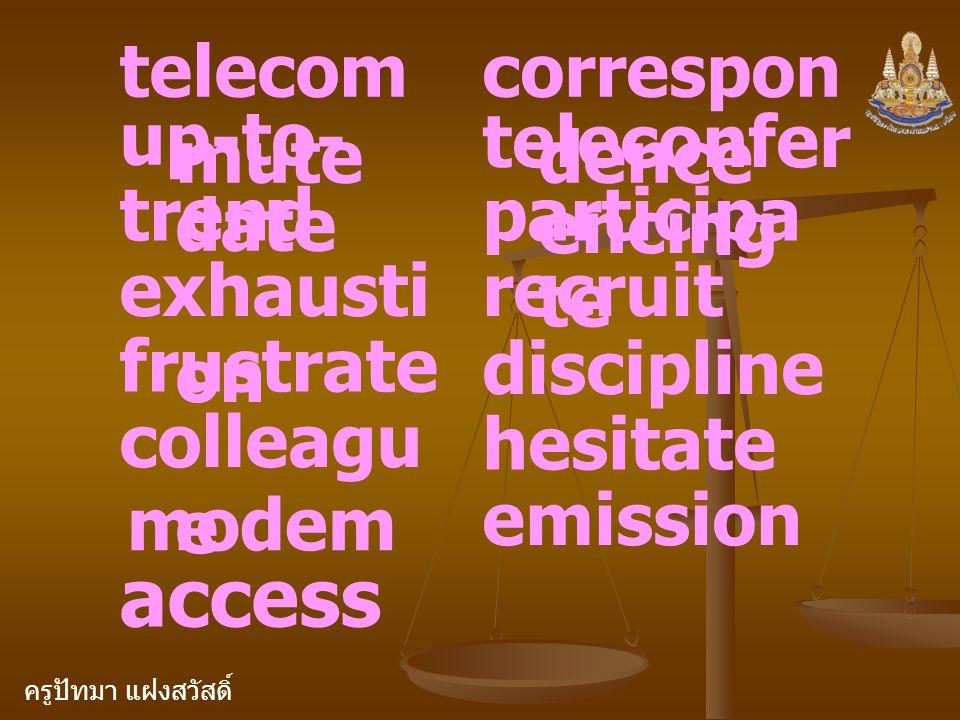 ครูปัทมา แฝงสวัสดิ์ telecom mute up-to- date trend exhausti on frustrate colleagu e modem access correspon dence teleconfer encing participa te recrui
