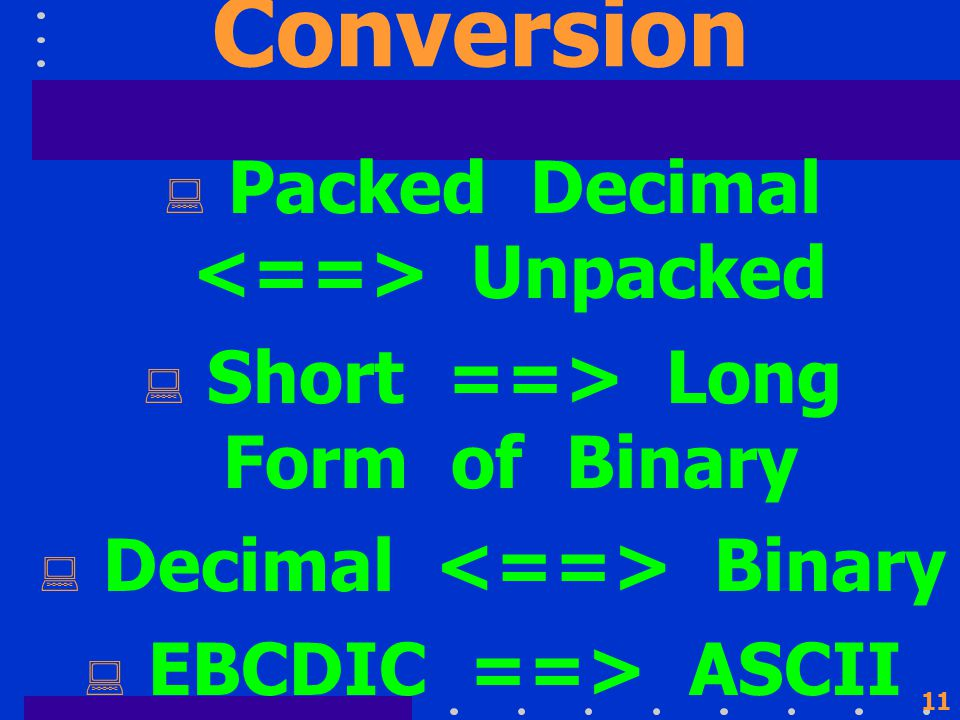 10 Conversion  Similar to arithmetic and logical.