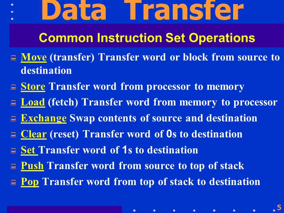 4 Data Transfer If one or both operands are in memory, CPU must perform some or all of the following actions : 1.