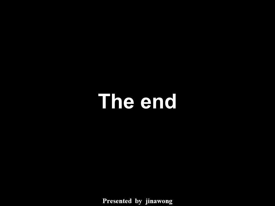 The end Presented by jinawong
