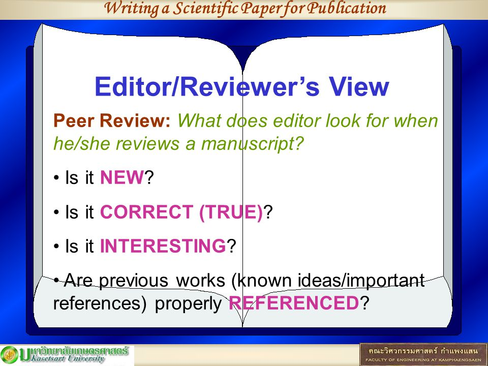 Writing a Scientific Paper for Publication Editor/Reviewer's View Peer Review: What does editor look for when he/she reviews a manuscript? Is it NEW?