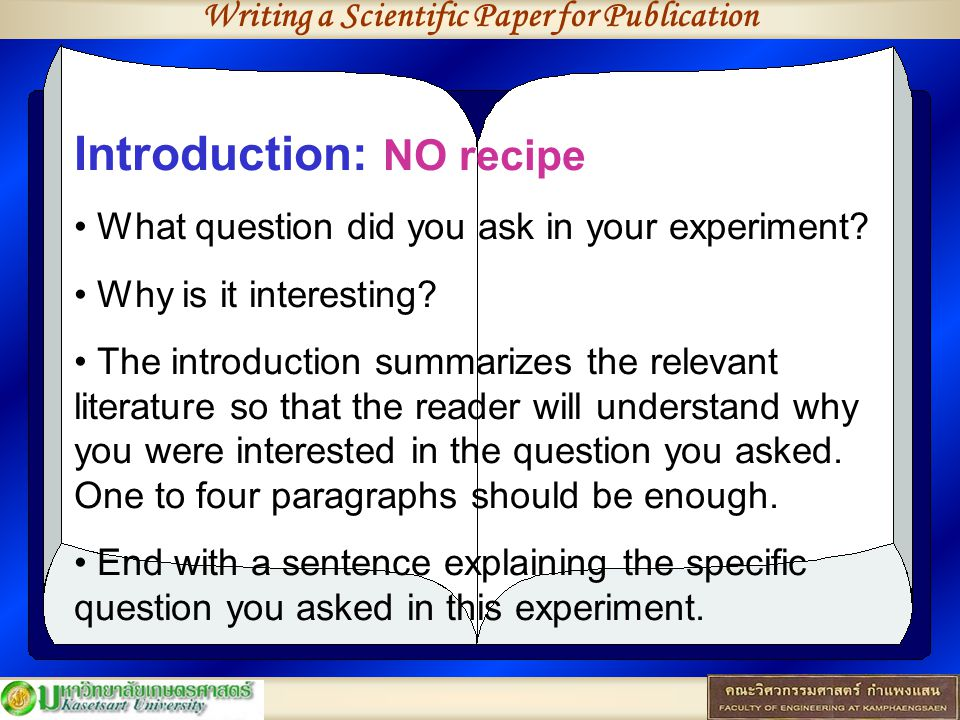 Writing a Scientific Paper for Publication Introduction: NO recipe What question did you ask in your experiment.