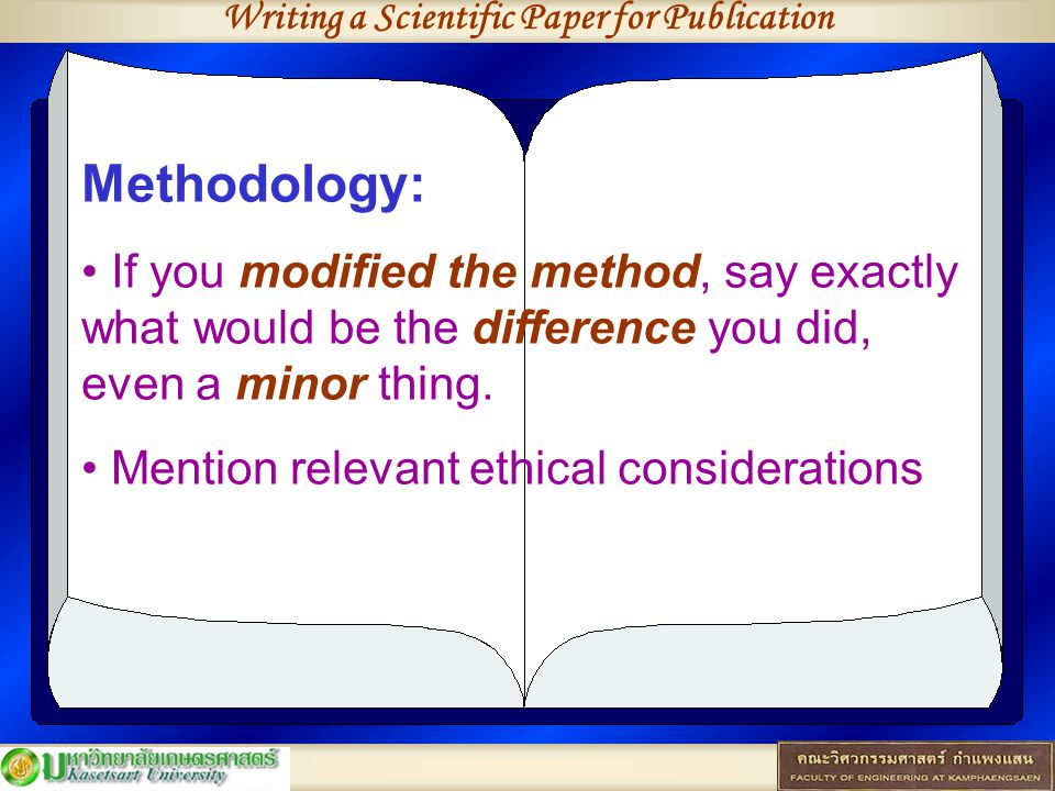 Writing a Scientific Paper for Publication Methodology: If you modified the method, say exactly what would be the difference you did, even a minor thi