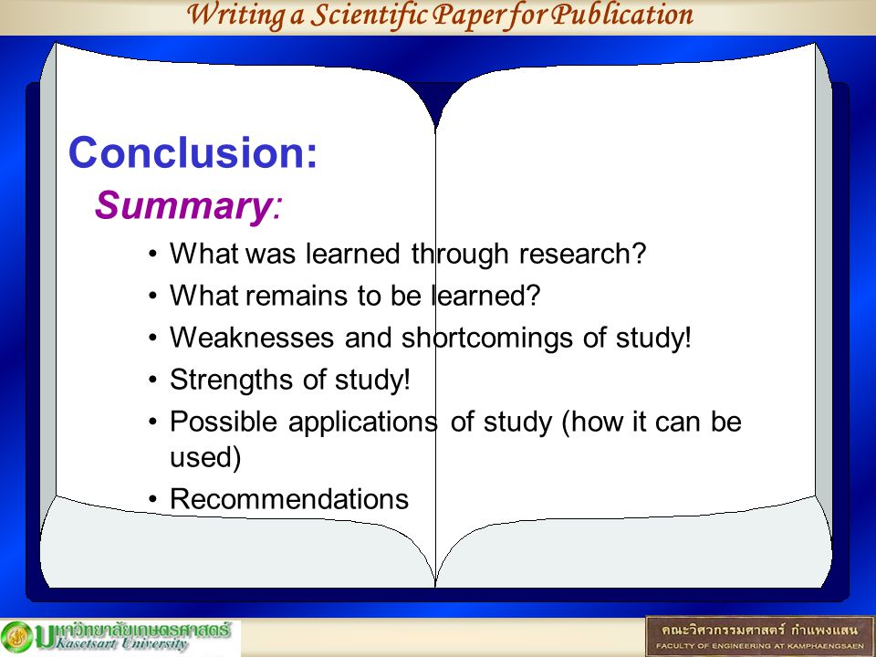Writing a Scientific Paper for Publication Conclusion: Summary: What was learned through research.