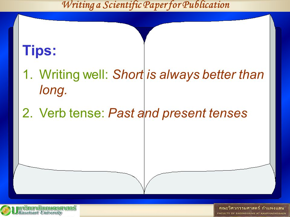 Writing a Scientific Paper for Publication Tips: 1.Writing well: Short is always better than long. 2.Verb tense: Past and present tenses