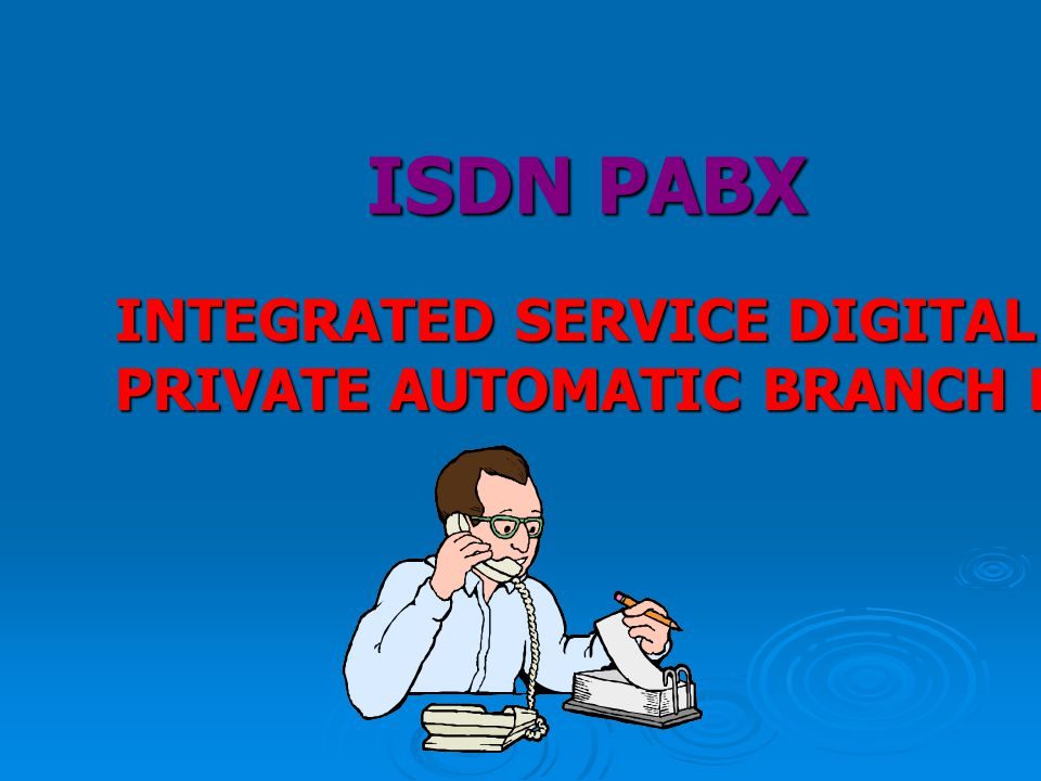 ISDN PABX INTEGRATED SERVICE DIGITAL NETWORK PRIVATE AUTOMATIC BRANCH EXCHANGE
