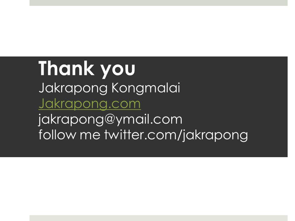 Thank you Jakrapong Kongmalai Jakrapong.com jakrapong@ymail.com follow me twitter.com/jakrapong Jakrapong.com