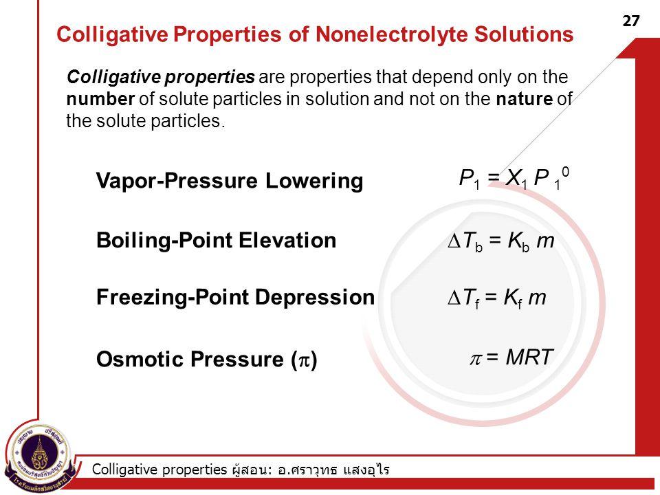 Colligative properties ผู้สอน : อ. ศราวุทธ แสงอุไร Colligative Properties of Nonelectrolyte Solutions Colligative properties are properties that depen