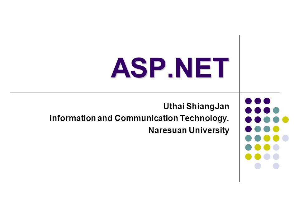 ASP.NET Uthai ShiangJan Information and Communication Technology. Naresuan University