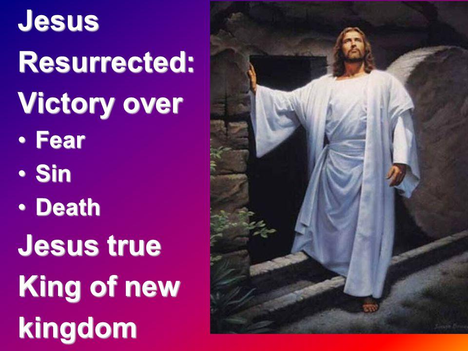 JesusResurrected: Victory over FearFear SinSin DeathDeath Jesus true King of new kingdom