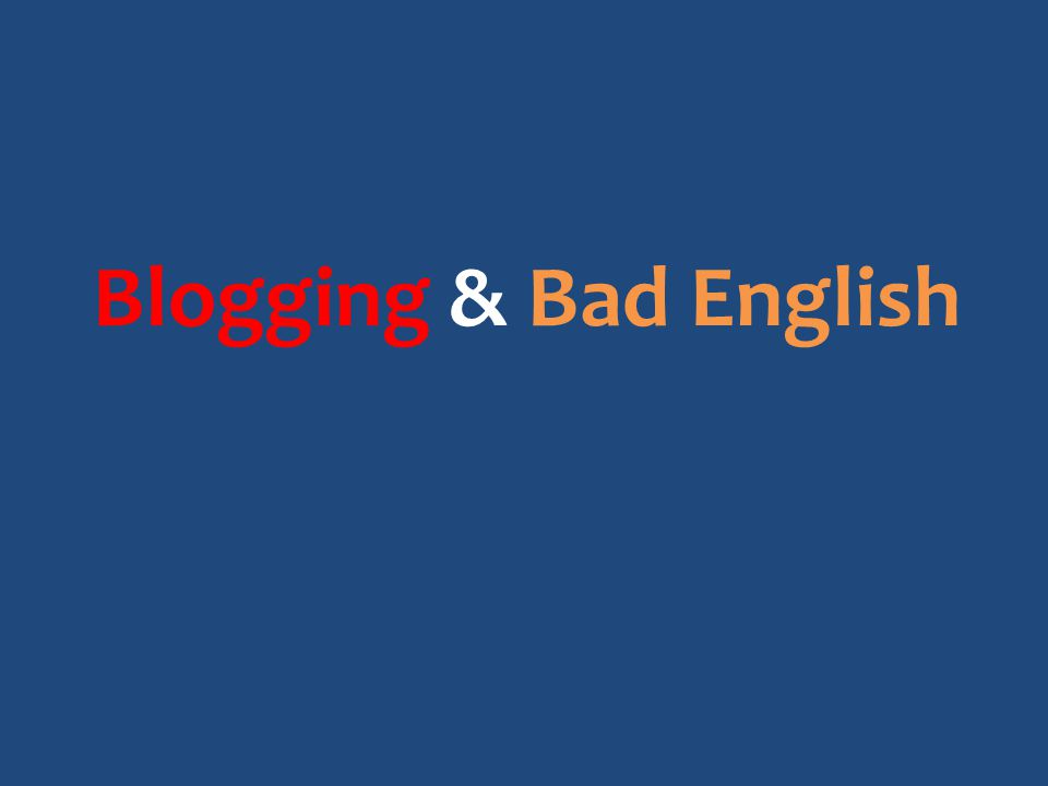 Blogging & Bad English