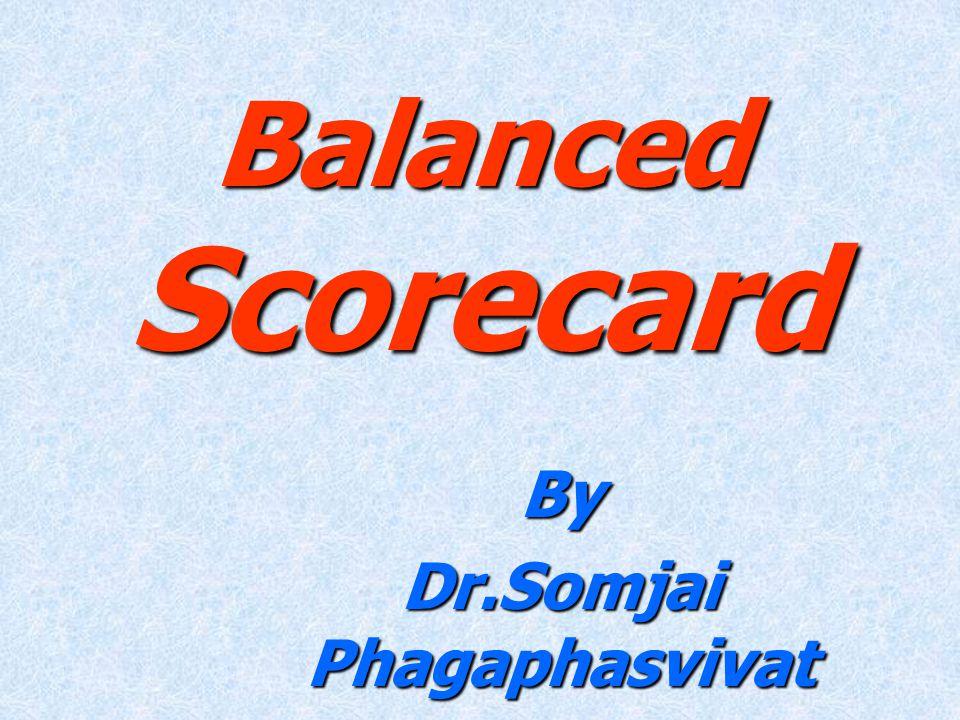 Balanced Scorecard By Dr.Somjai Phagaphasvivat