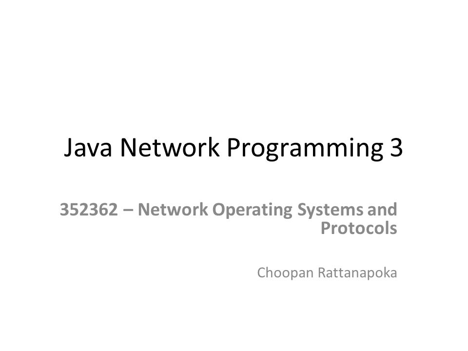 Java Network Programming 3 352362 – Network Operating Systems and Protocols Choopan Rattanapoka