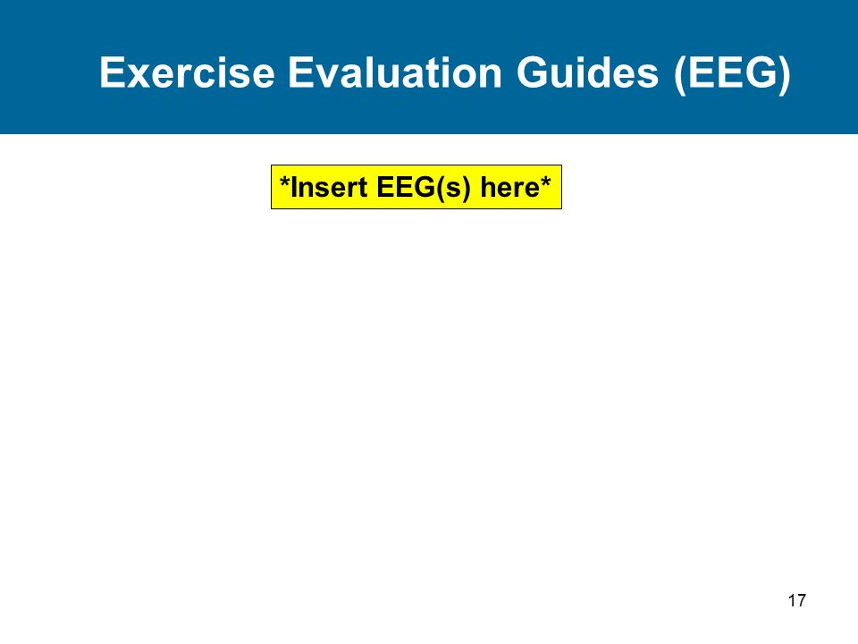 17 Exercise Evaluation Guides (EEG) *Insert EEG(s) here*