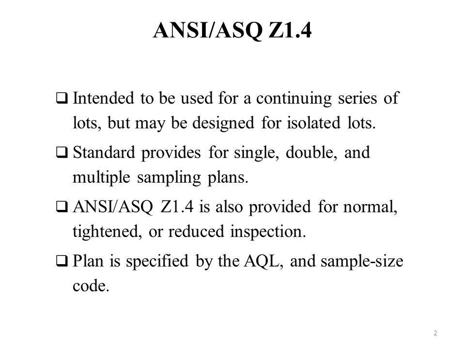 ANSI/ASQ Z1.4  Intended to be used for a continuing series of lots, but may be designed for isolated lots.