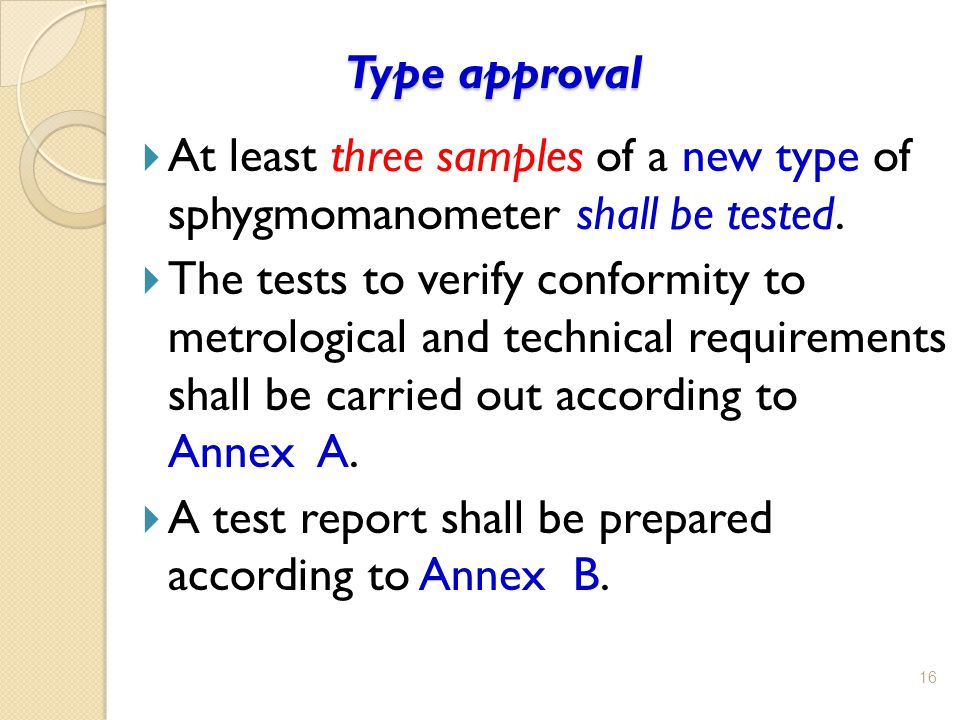 Type approval Type approval 16  At least three samples of a new type of sphygmomanometer shall be tested.  The tests to verify conformity to metrolo