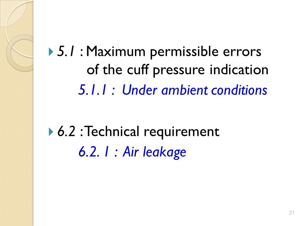 21  5.1 : Maximum permissible errors of the cuff pressure indication 5.1.1 : Under ambient conditions  6.2 : Technical requirement 6.2. 1 : Air leak