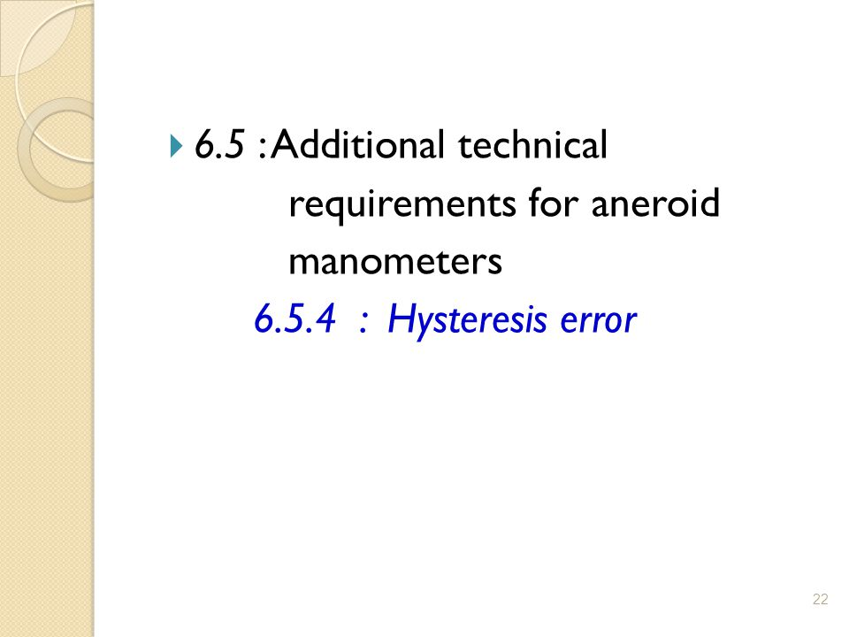 22  6.5 : Additional technical requirements for aneroid manometers 6.5.4 : Hysteresis error