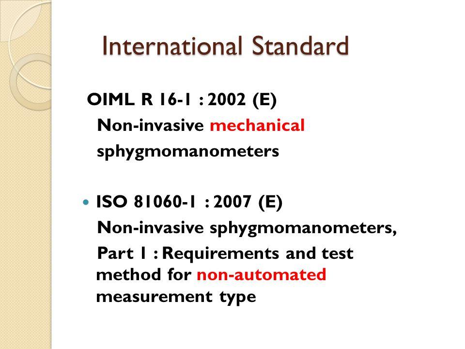 International Standard OIML R 16-1 : 2002 (E) Non-invasive mechanical sphygmomanometers ISO 81060-1 : 2007 (E) Non-invasive sphygmomanometers, Part 1
