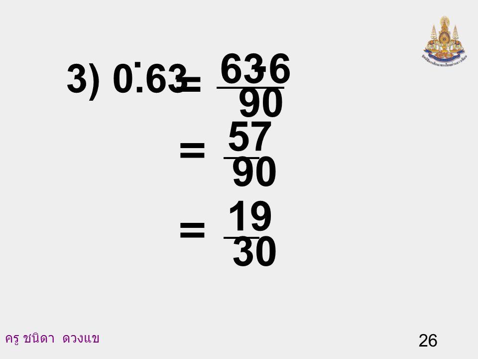 ครู ชนิดา ดวงแข 25 จงทำทศนิยมซ้ำให้อยู่ในรูปเศษส่วน 1) 0.37. 99 37 = 2) 2.35. = 99 35 2+ = 99 35 2