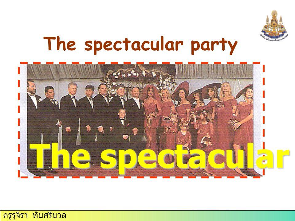 ครูรุจิรา ทับศรีนวล The spectacular party The spectacular party