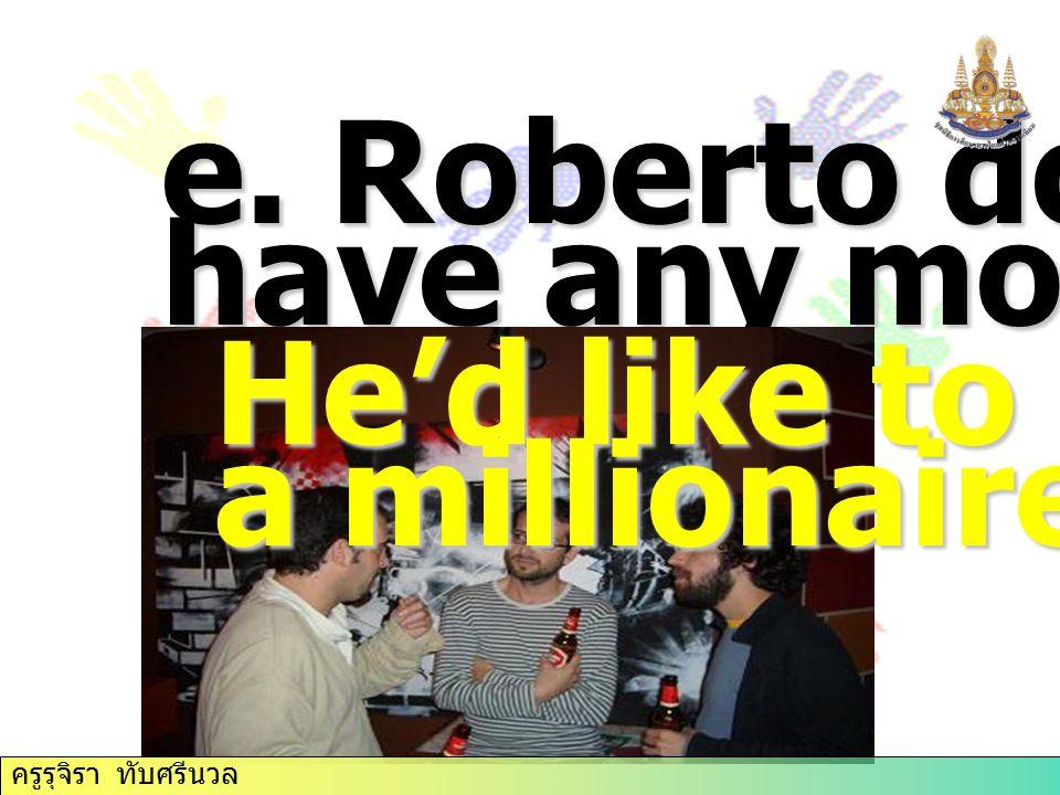 ครูรุจิรา ทับศรีนวล e.Roberto doesn't have any money.