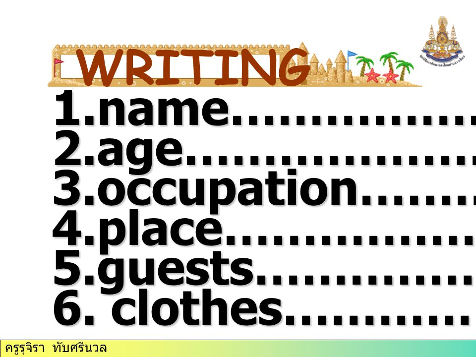 WRITING 1.name……………… 2.age………………… 3.occupation………... 4.place………………. 5.guests……………… 6. clothes…………….