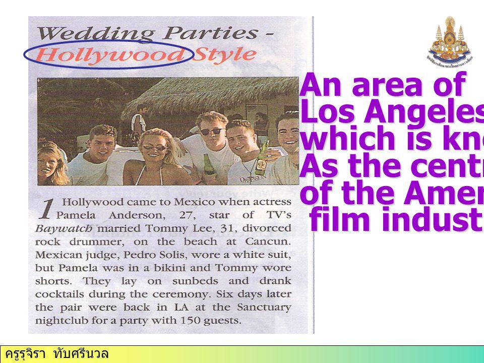 ครูรุจิรา ทับศรีนวล An area of Los Angeles which is known As the centre of the American film industry.
