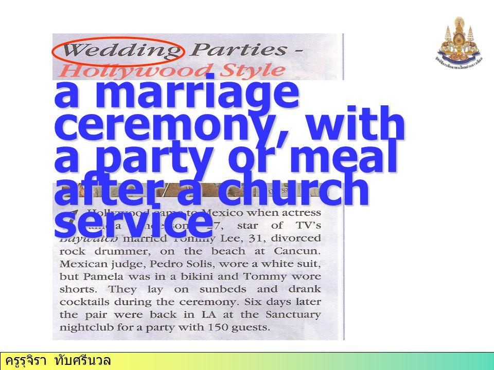 ครูรุจิรา ทับศรีนวล a marriage ceremony, with a party or meal after a church service