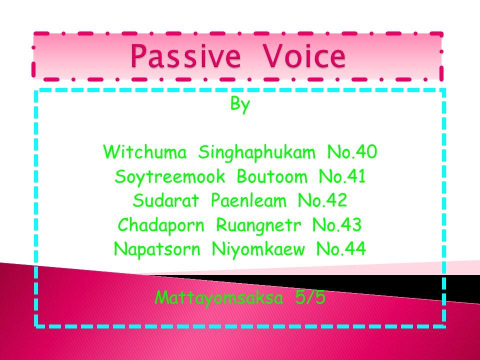 By Witchuma Singhaphukam No.40 Soytreemook Boutoom No.41 Sudarat Paenleam No.42 Chadaporn Ruangnetr No.43 Napatsorn Niyomkaew No.44 Mattayomsaksa 5/5