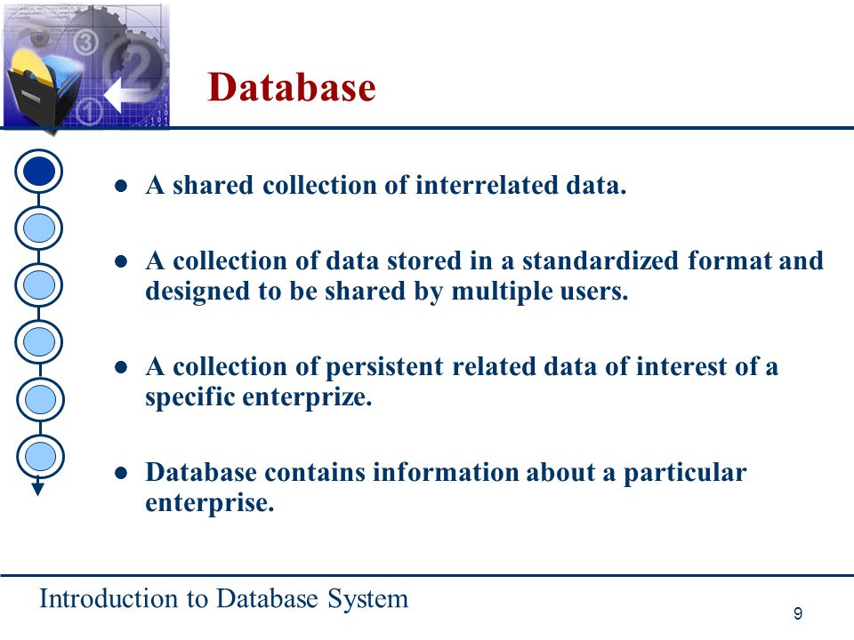 Introduction to Database System 30 Database independence The ability to change the description of a database structure at one level of the database system architecture without having to change the description at the next higher level database structure.