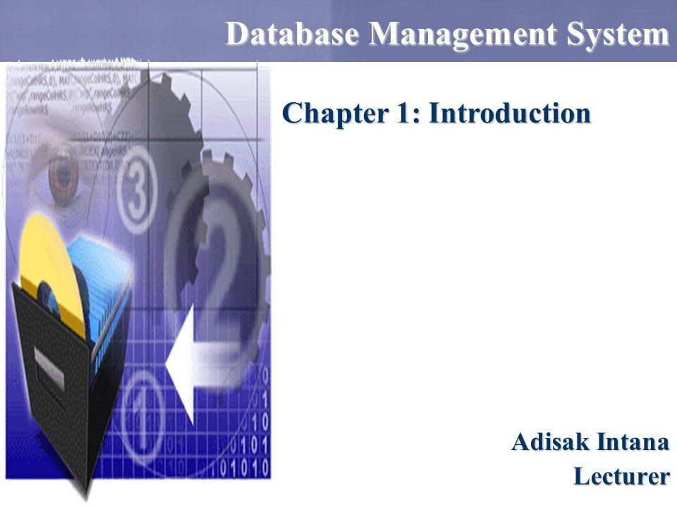 Database Management System Adisak Intana Lecturer Chapter 1: Introduction