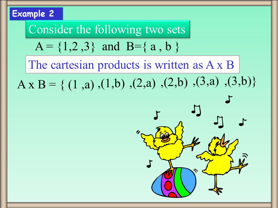 Example 2 Consider the following two sets A = {1,2,3} and B={ a, b } The cartesian products is written as A x B A x B = { (1,a),(1,b),(2,a),(2,b),(3,a