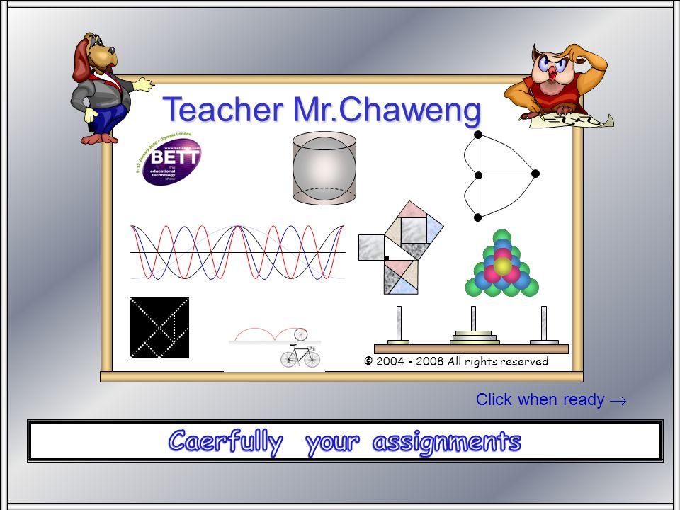 Click when ready  Teacher Mr.Chaweng © 2004 - 2008 All rights reserved Stand SW 100 ขอให้ทุกคนตั้งใจทำการบ้านนะครับ