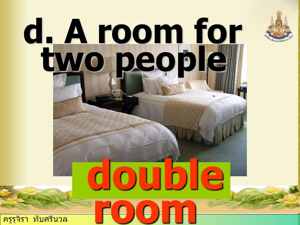 ครูรุจิรา ทับศรีนวล d. A room for two people double room double room