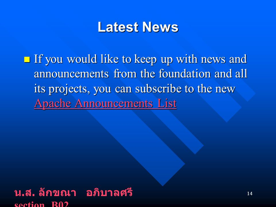 14 Latest News If you would like to keep up with news and announcements from the foundation and all its projects, you can subscribe to the new Apache