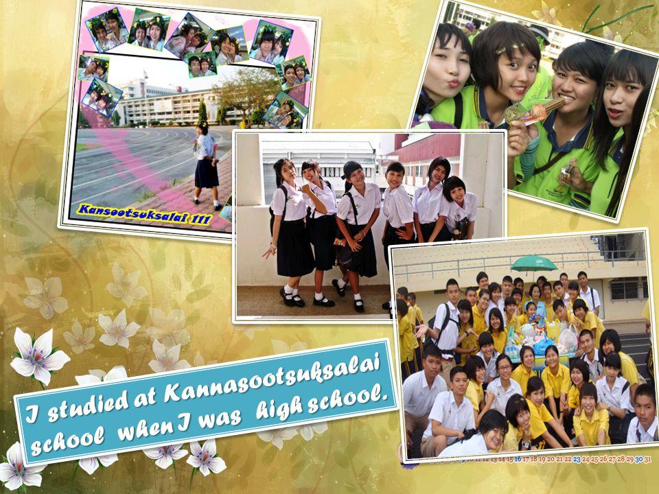 I studied at Kannasootsuksalai school when I was high school.
