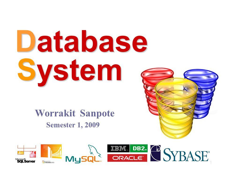 System Database Semester 1, 2009 Worrakit Sanpote 1