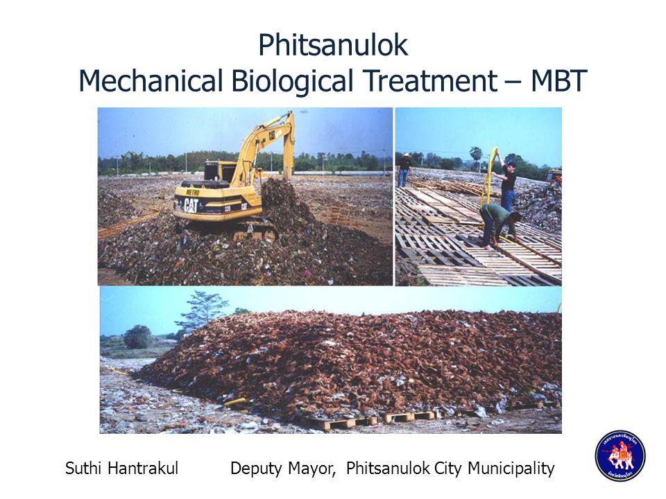 Phitsanulok Mechanical Biological Treatment – MBT Suthi Hantrakul Deputy Mayor, Phitsanulok City Municipality