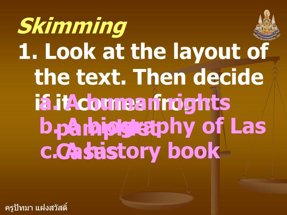 ครูปัทมา แฝงสวัสดิ์ Skimming 1. Look at the layout of the text. Then decide if it comes from: a. A human rights pamphlet b. A biography of Las Casas c
