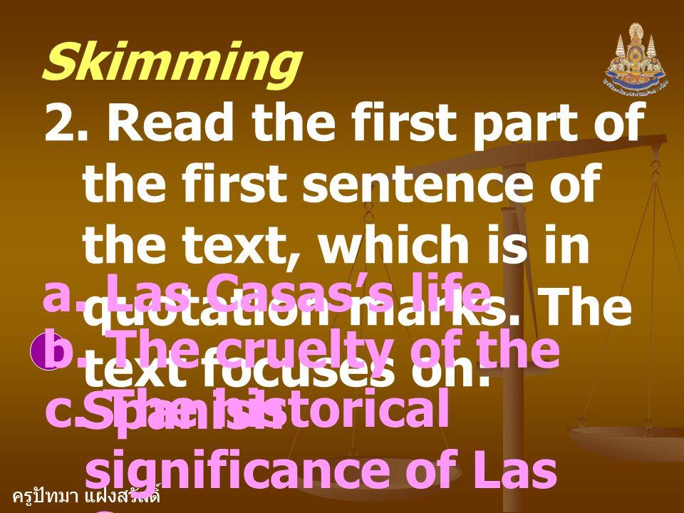 ครูปัทมา แฝงสวัสดิ์ Skimming 2. Read the first part of the first sentence of the text, which is in quotation marks. The text focuses on: a. Las Casas'