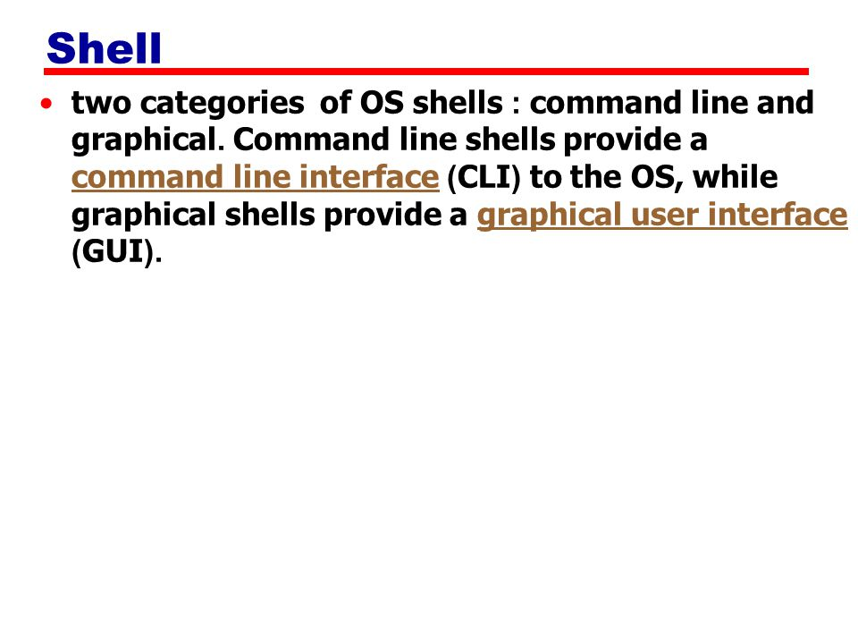 Shell A piece of software that provides an interface for users.