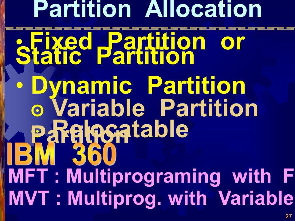 26 Single Contiguous Main Memory Monitor User's Program to Execute Waste Area Waste Time (no multiprograming) ปัญหา จัดการอย่างไม่มี ประสิทธิภาพ โปรแก
