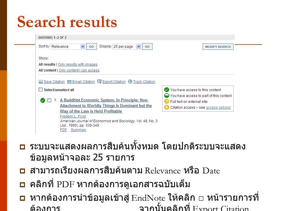 Search results  ระบบจะแสดงผลการสืบค้นทั้งหมด โดยปกติระบบจะแสดง ข้อมูลหน้าจอละ 25 รายการ  สามารถเรียงผลการสืบค้นตาม Relevance หรือ Date  คลิกที่ PDF หากต้องการดูเอกสารฉบับเต็ม  หากต้องการนำข้อมูลเข้าสู่ EndNote ให้คลิก □ หน้ารายการที่ ต้องการ จากนั้นคลิกที่ Export Citation