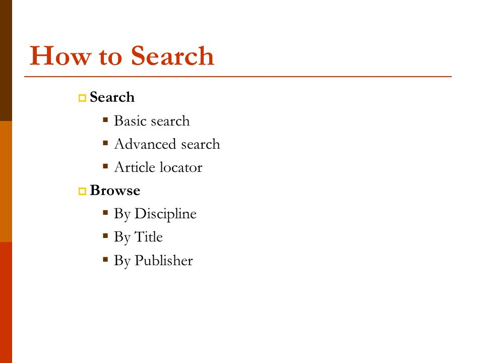 How to Search  Search  Basic search  Advanced search  Article locator  Browse  By Discipline  By Title  By Publisher