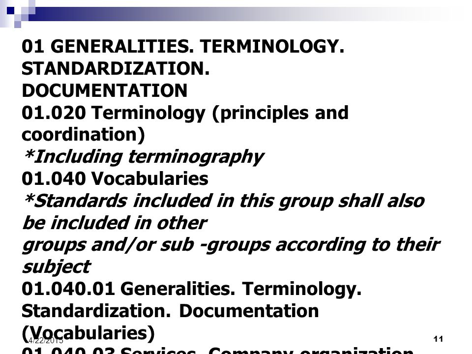 11 4/22/2015 01 GENERALITIES. TERMINOLOGY. STANDARDIZATION. DOCUMENTATION 01.020 Terminology (principles and coordination) *Including terminography 01