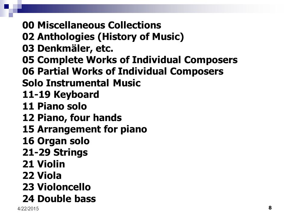 8 4/22/2015 00 Miscellaneous Collections 02 Anthologies (History of Music) 03 Denkmäler, etc. 05 Complete Works of Individual Composers 06 Partial Wor