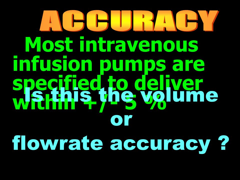 Most intravenous infusion pumps are specified to deliver within +/- 5 % Is this the volume or flowrate accuracy ?